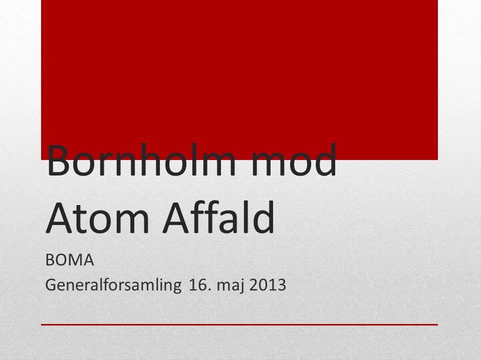 Bornholm mod Atom Affald BOMA Generalforsamling 16. maj 2013