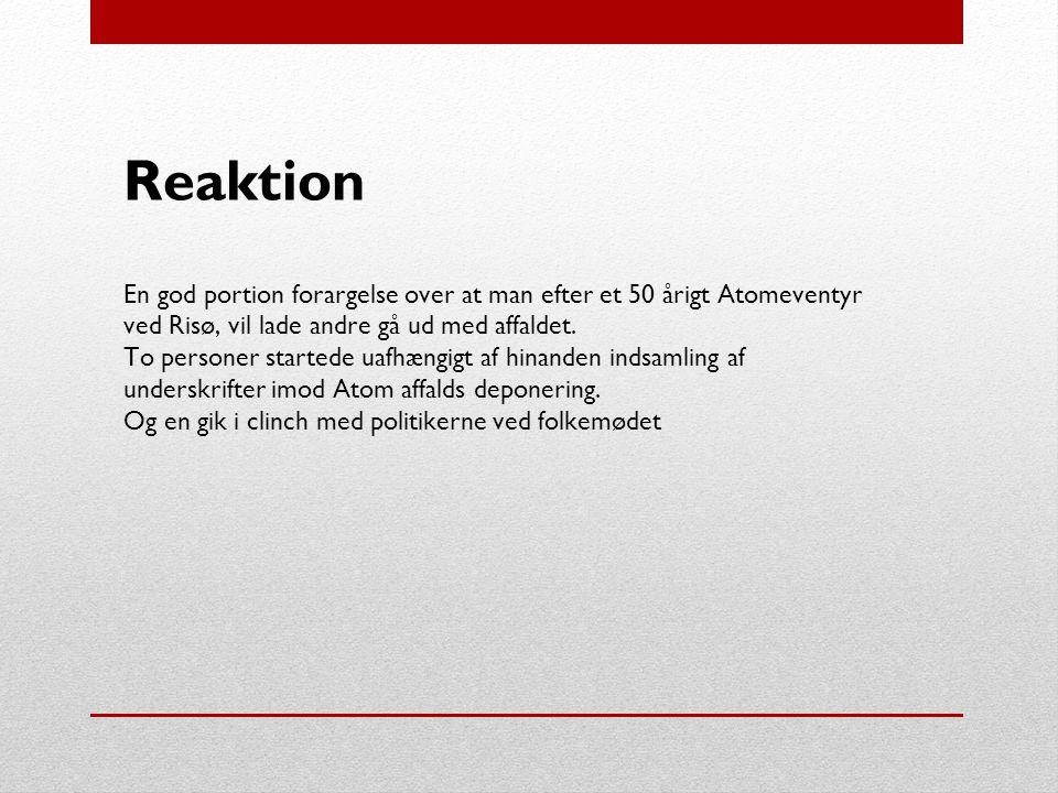 Reaktion En god portion forargelse over at man efter et 50 årigt Atomeventyr ved Risø, vil lade andre gå ud med affaldet.