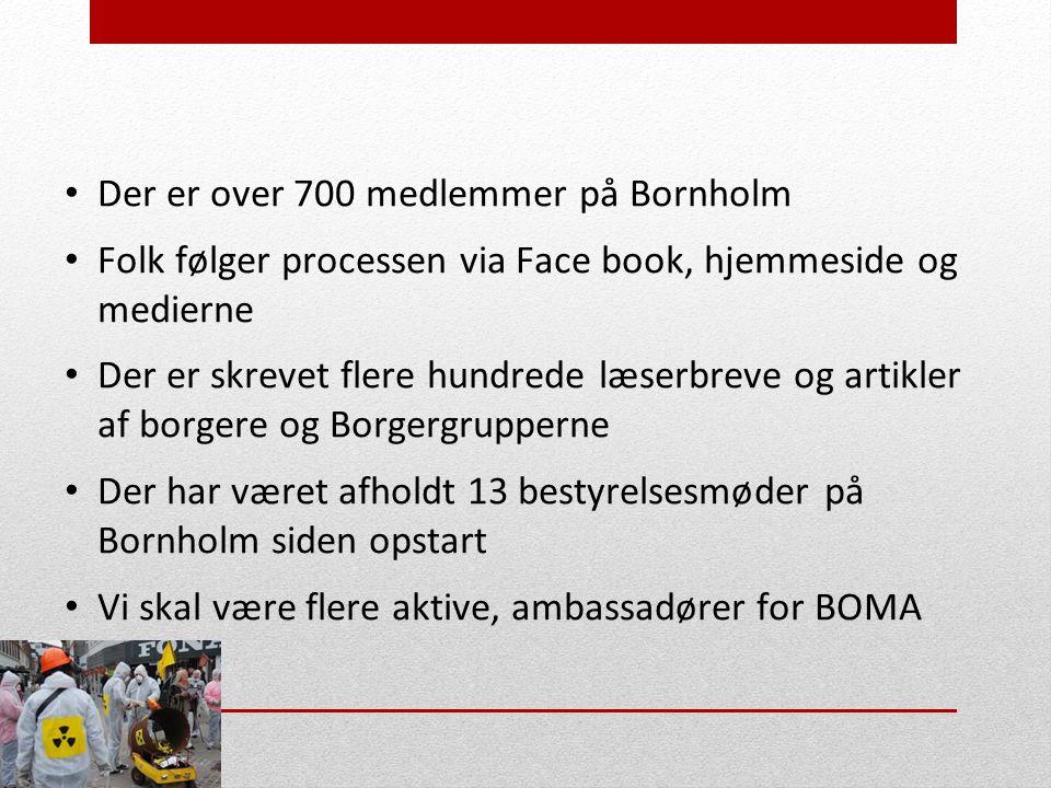 • Der er over 700 medlemmer på Bornholm • Folk følger processen via Face book, hjemmeside og medierne • Der er skrevet flere hundrede læserbreve og artikler af borgere og Borgergrupperne • Der har været afholdt 13 bestyrelsesmøder på Bornholm siden opstart • Vi skal være flere aktive, ambassadører for BOMA