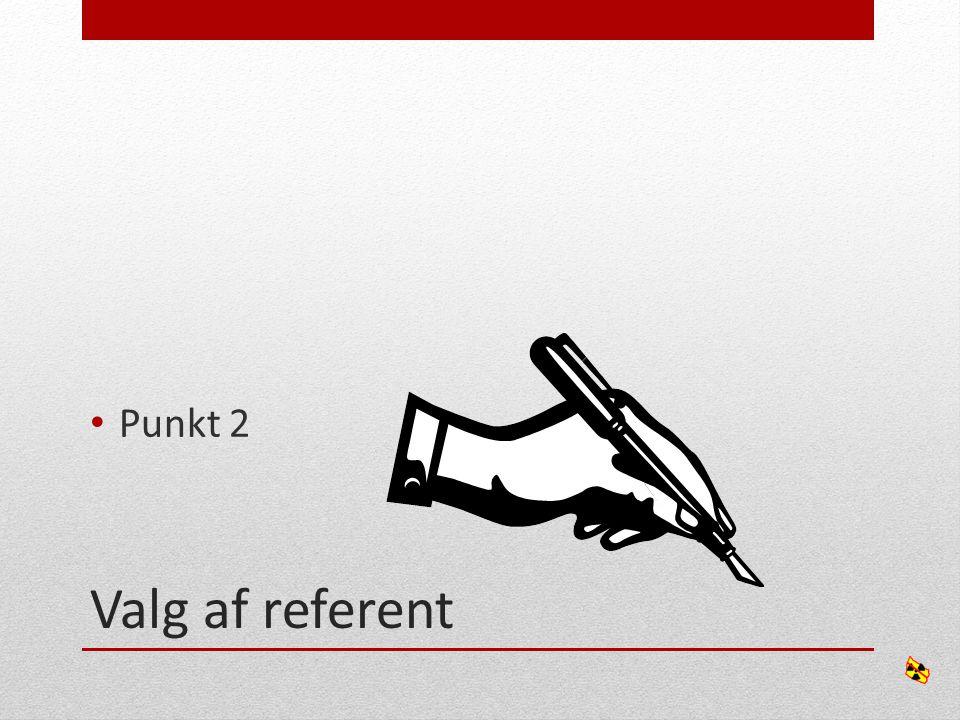 Valg af referent • Punkt 2