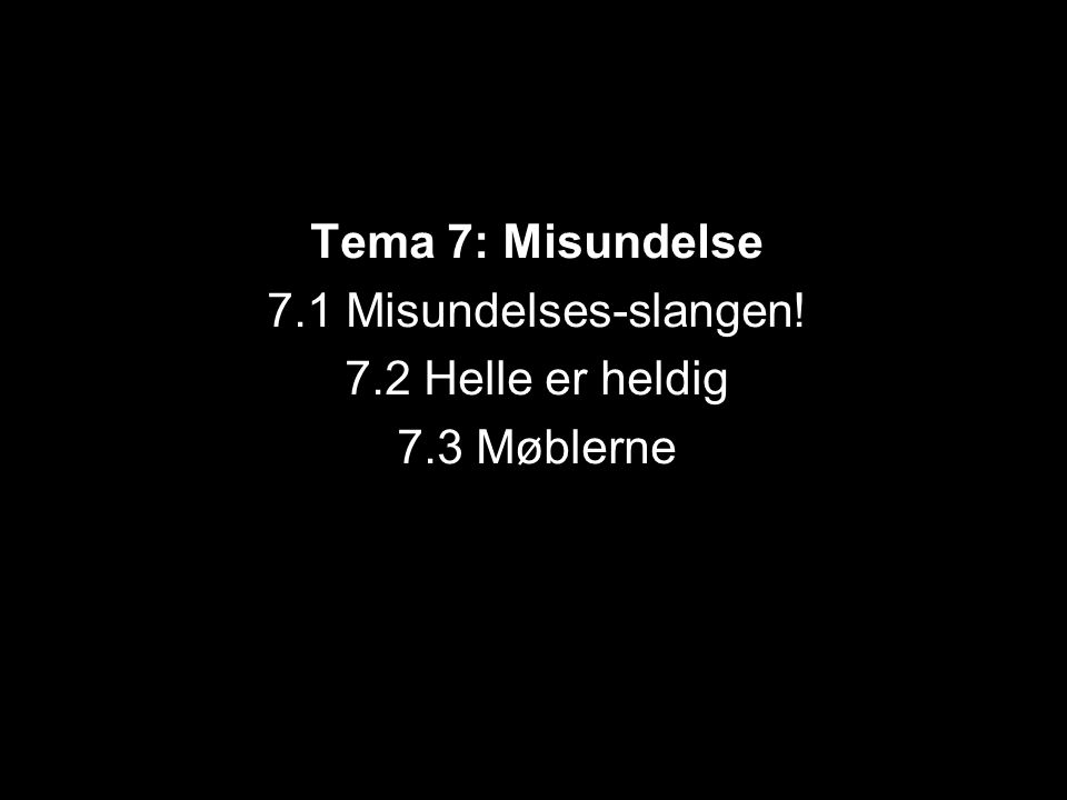 Tema 7: Misundelse 7.1 Misundelses-slangen! 7.2 Helle er heldig 7.3 Møblerne