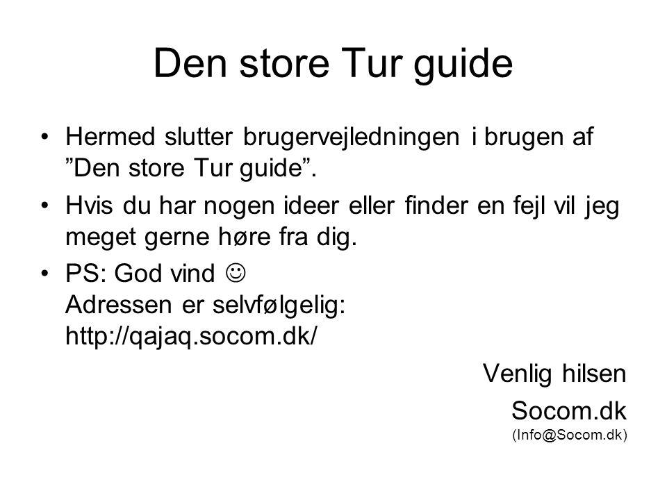 Den store Tur guide •Hermed slutter brugervejledningen i brugen af Den store Tur guide .
