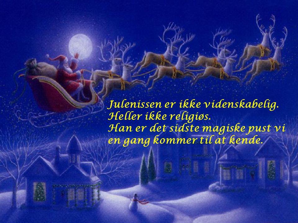 Julepynten bliver bare værdifuld når den er: Blevet gammel, Hentet ned fra loftet hvert eneste år, Lidt mere falmet for hvert år som går, Men værd sin vægt i minder.