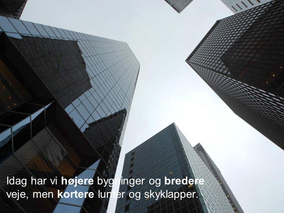Idag har vi højere bygninger og bredere veje, men kortere lunter og skyklapper.
