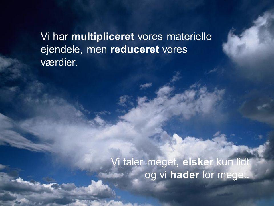 Vi har multipliceret vores materielle ejendele, men reduceret vores værdier.