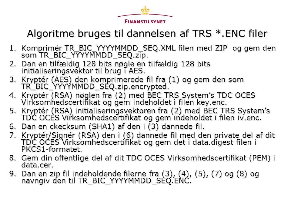 Algoritme bruges til dannelsen af TRS *.ENC filer 1.Komprimér TR_BIC_YYYYMMDD_SEQ.XML filen med ZIP og gem den som TR_BIC_YYYYMMDD_SEQ.zip.
