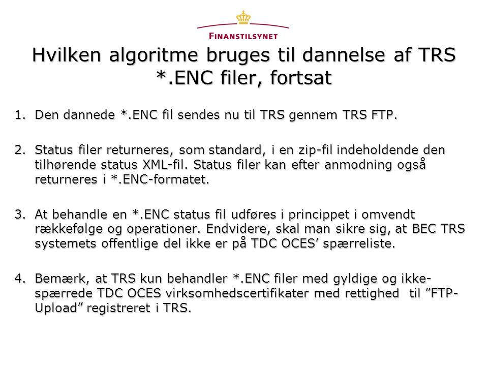 Hvilken algoritme bruges til dannelse af TRS *.ENC filer, fortsat 1.Den dannede *.ENC fil sendes nu til TRS gennem TRS FTP.