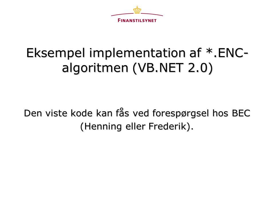 Eksempel implementation af *.ENC- algoritmen (VB.NET 2.0) Den viste kode kan fås ved forespørgsel hos BEC (Henning eller Frederik).