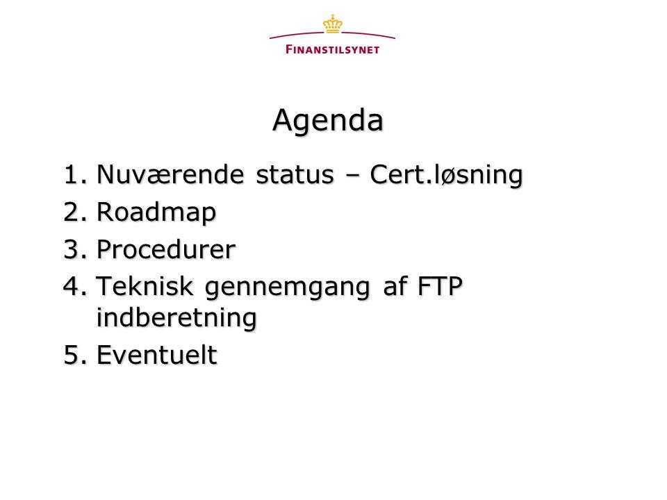 Agenda 1.Nuværende status – Cert.løsning 2.Roadmap 3.Procedurer 4.Teknisk gennemgang af FTP indberetning 5.Eventuelt