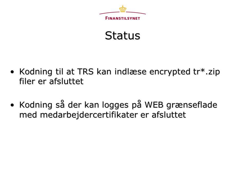 Status •Kodning til at TRS kan indlæse encrypted tr*.zip filer er afsluttet •Kodning så der kan logges på WEB grænseflade med medarbejdercertifikater er afsluttet