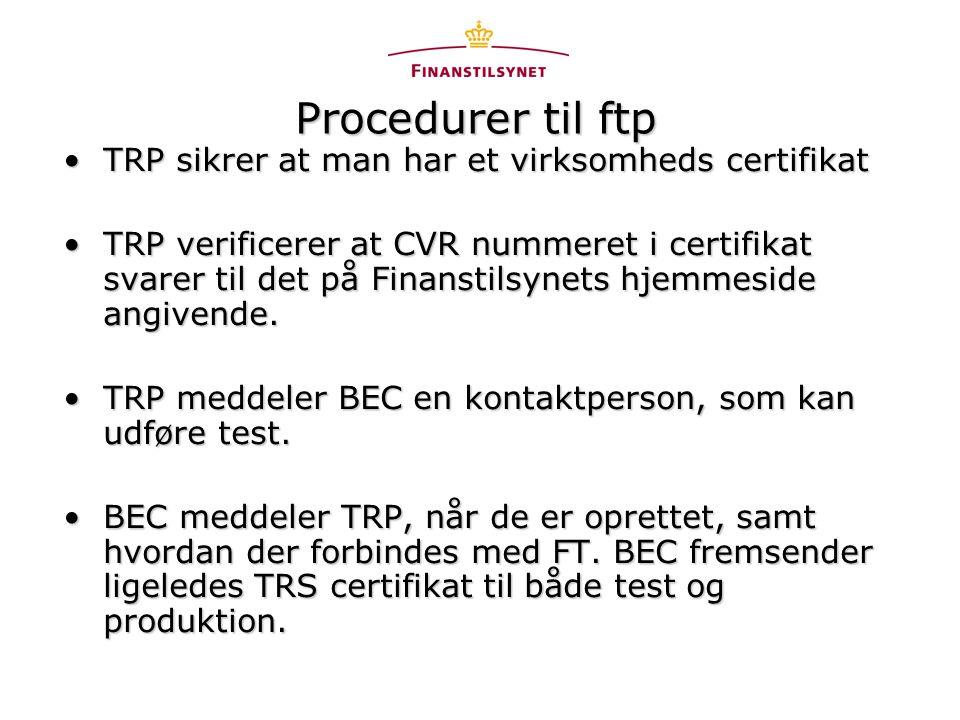 Procedurer til ftp •TRP sikrer at man har et virksomheds certifikat •TRP verificerer at CVR nummeret i certifikat svarer til det på Finanstilsynets hjemmeside angivende.