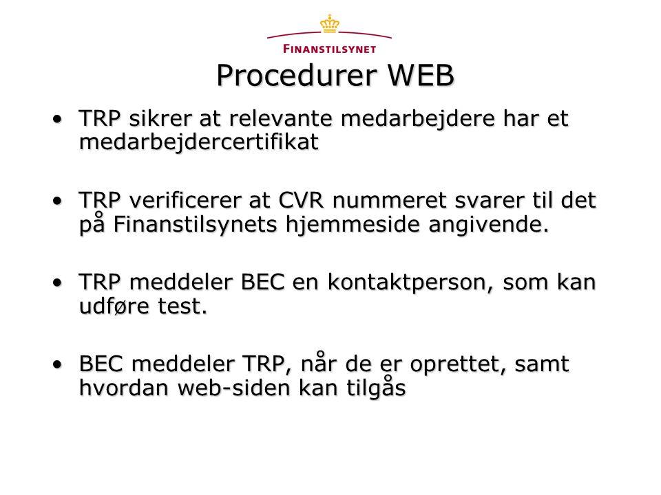 Procedurer WEB •TRP sikrer at relevante medarbejdere har et medarbejdercertifikat •TRP verificerer at CVR nummeret svarer til det på Finanstilsynets hjemmeside angivende.