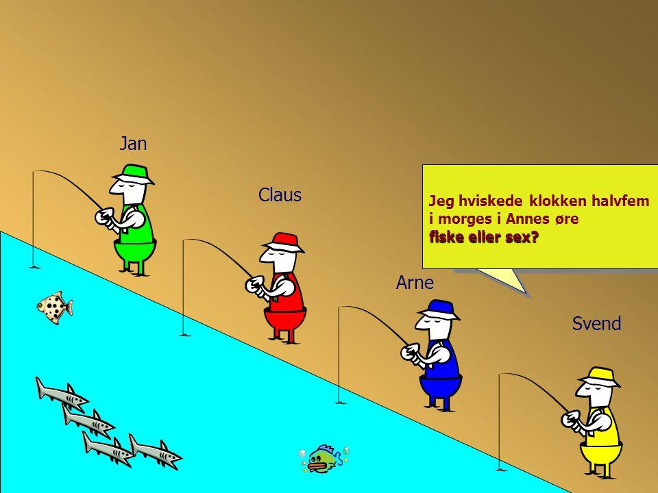 Jan Jeg hviskede klokken halvfem i morges i Annes øre fiske eller sex Claus Arne Svend