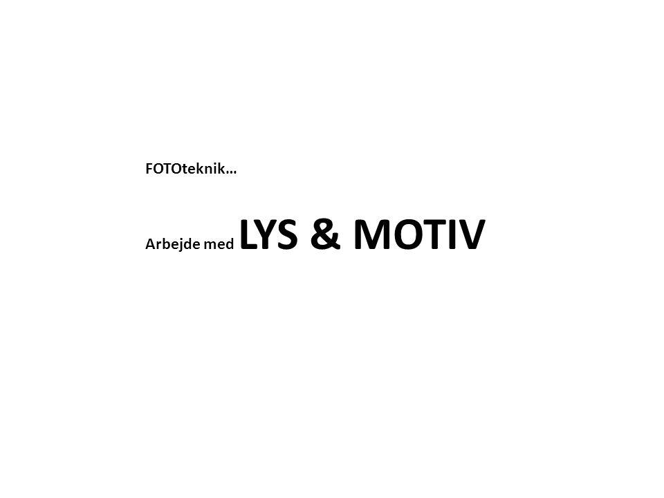 FOTOteknik… Arbejde med LYS & MOTIV