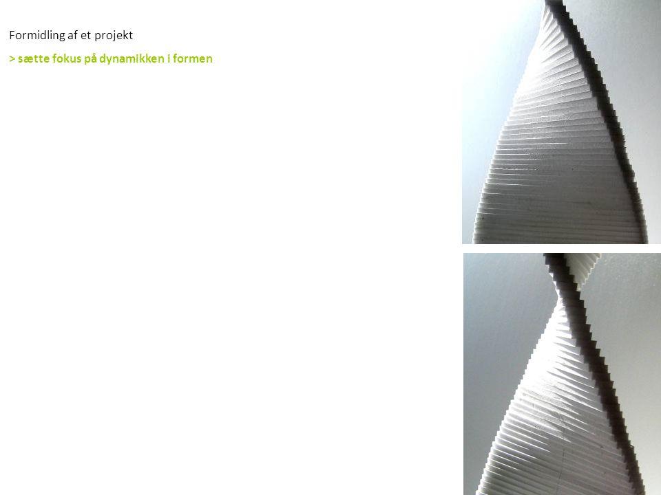 Formidling af et projekt > sætte fokus på dynamikken i formen