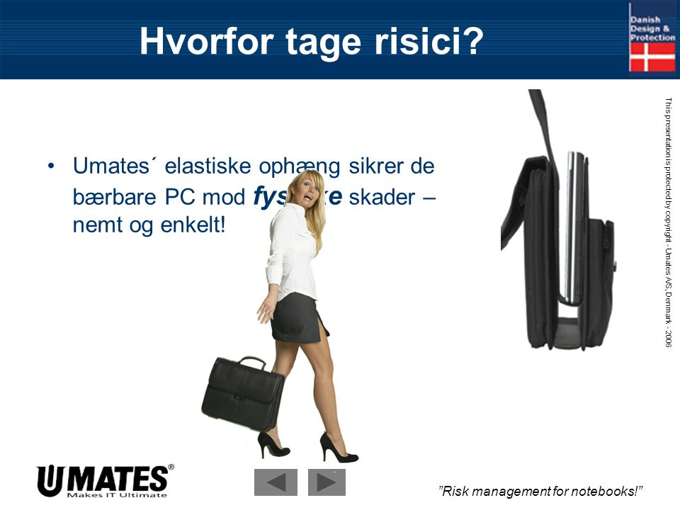 Risk management for notebooks! This presentation is protected by copyright - Umates A/S, Denmark - 2006 Bærbare er følsomme.