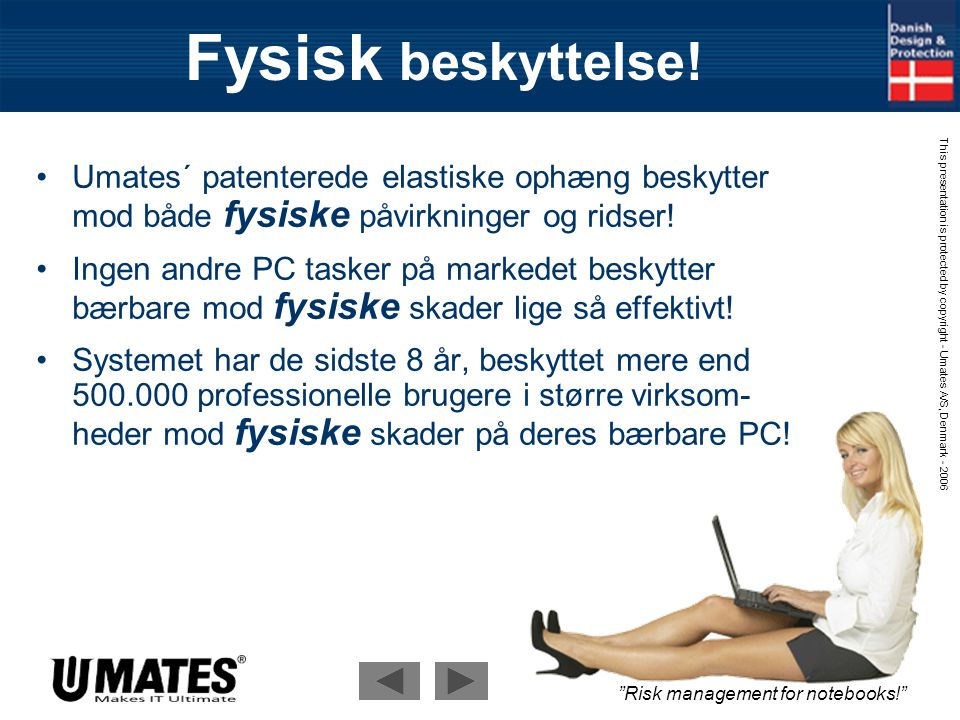 Risk management for notebooks! This presentation is protected by copyright - Umates A/S, Denmark - 2006 Hvorfor tage risici.