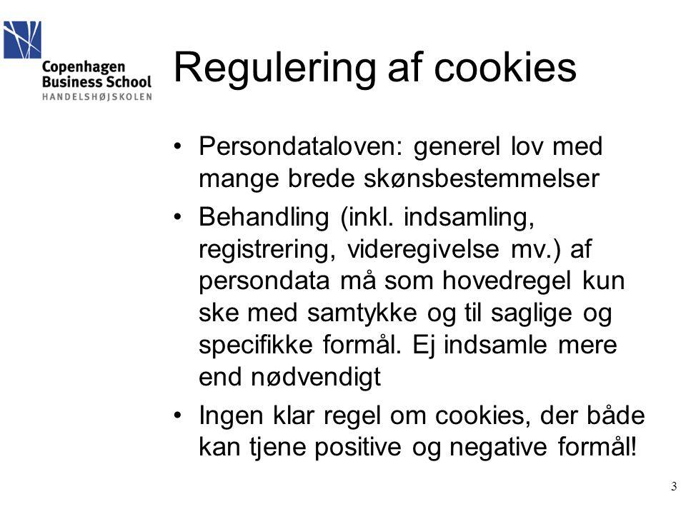 Regulering af cookies •Persondataloven: generel lov med mange brede skønsbestemmelser •Behandling (inkl.