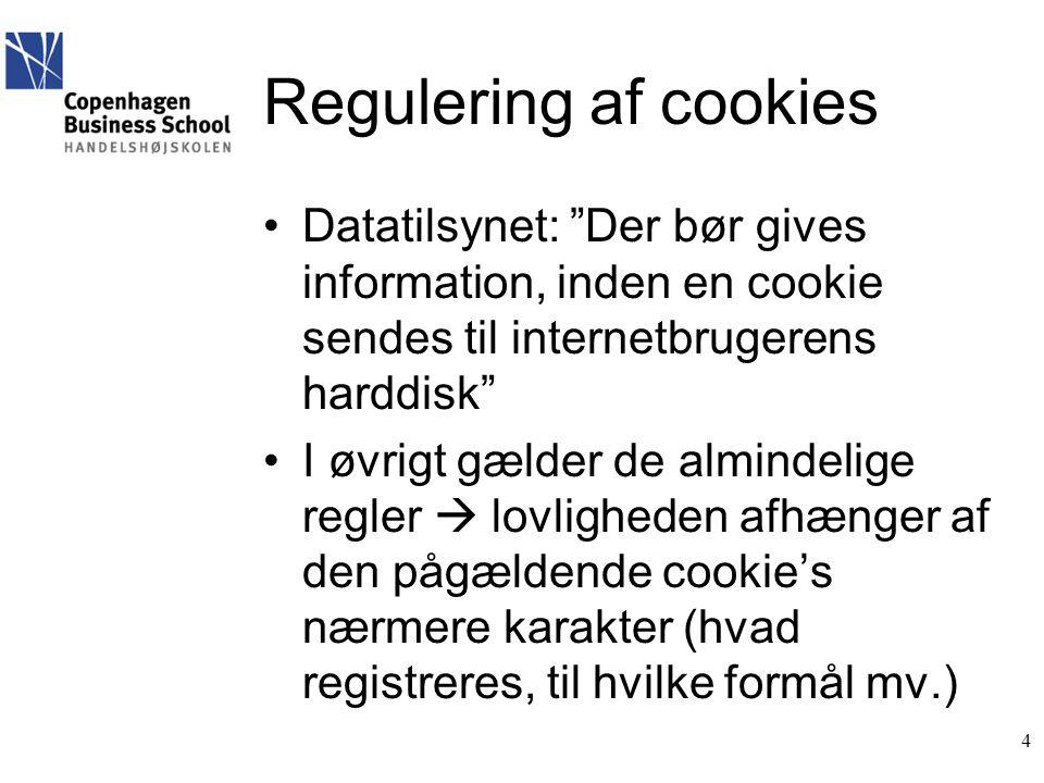 Regulering af cookies •Datatilsynet: Der bør gives information, inden en cookie sendes til internetbrugerens harddisk •I øvrigt gælder de almindelige regler  lovligheden afhænger af den pågældende cookie's nærmere karakter (hvad registreres, til hvilke formål mv.) 4