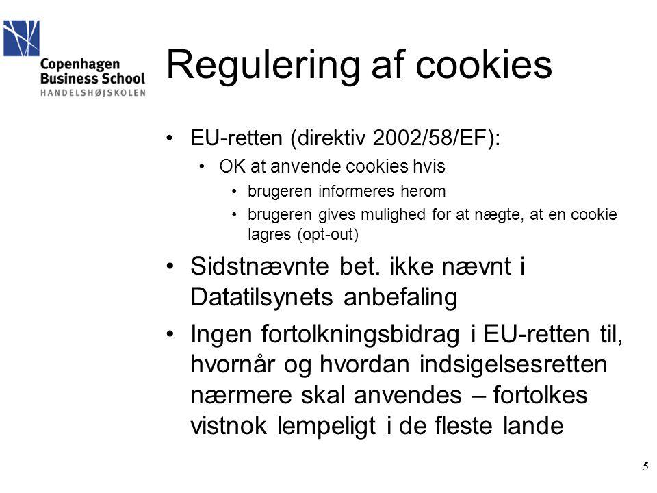 Regulering af cookies •EU-retten (direktiv 2002/58/EF): •OK at anvende cookies hvis •brugeren informeres herom •brugeren gives mulighed for at nægte, at en cookie lagres (opt-out) •Sidstnævnte bet.