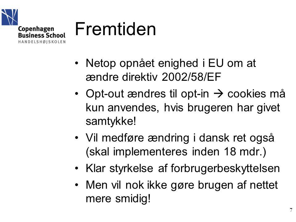 Fremtiden •Netop opnået enighed i EU om at ændre direktiv 2002/58/EF •Opt-out ændres til opt-in  cookies må kun anvendes, hvis brugeren har givet samtykke.
