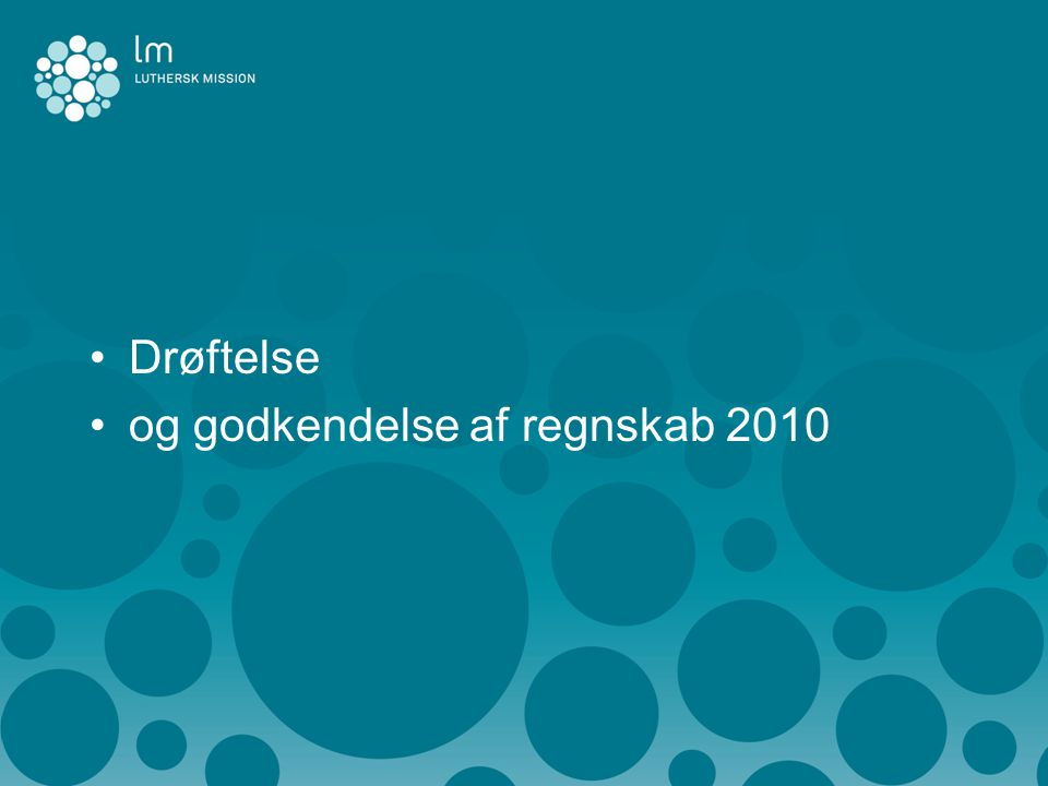 •Drøftelse •og godkendelse af regnskab 2010