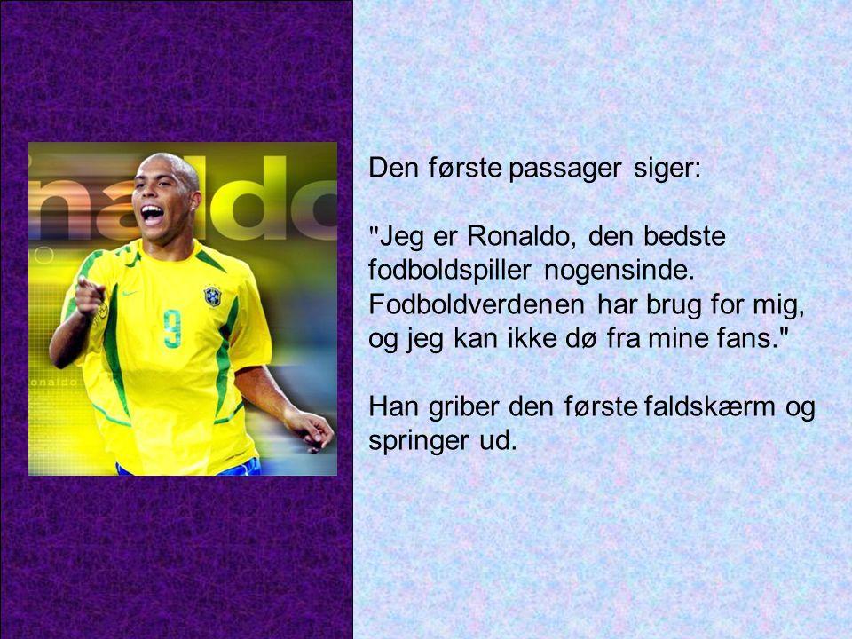 Den første passager siger: Jeg er Ronaldo, den bedste fodboldspiller nogensinde.