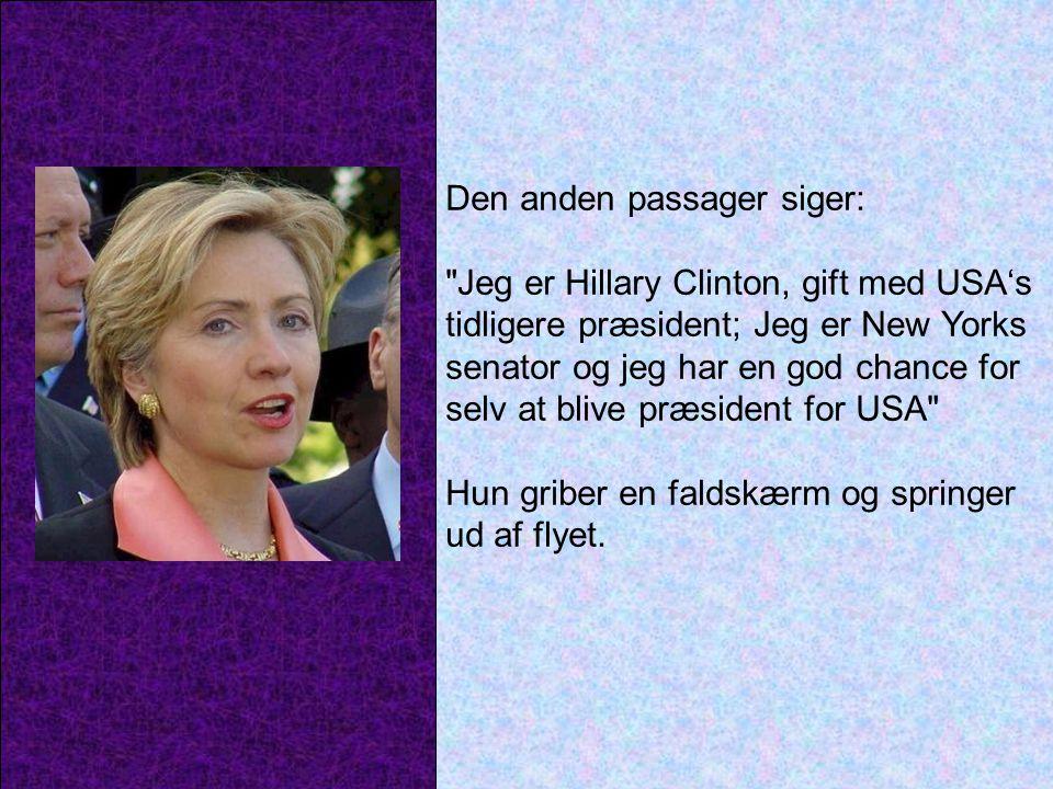 Den anden passager siger: Jeg er Hillary Clinton, gift med USA's tidligere præsident; Jeg er New Yorks senator og jeg har en god chance for selv at blive præsident for USA Hun griber en faldskærm og springer ud af flyet.