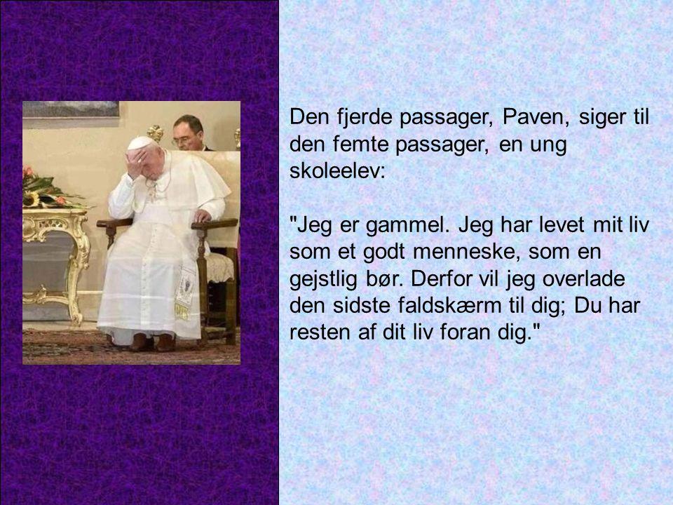Den fjerde passager, Paven, siger til den femte passager, en ung skoleelev: Jeg er gammel.