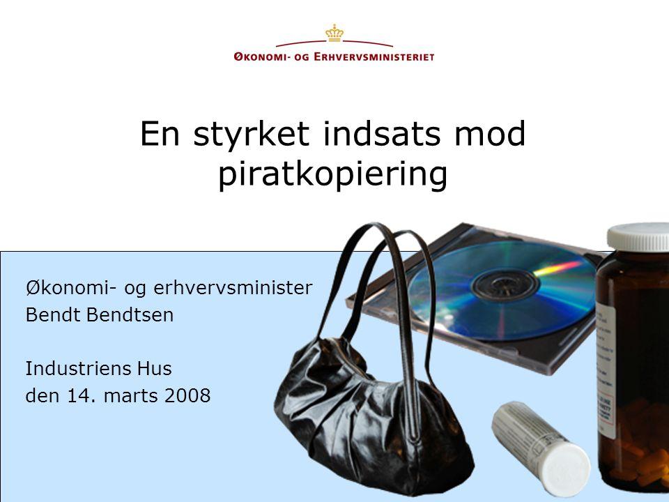 En styrket indsats mod piratkopiering Økonomi- og erhvervsminister Bendt Bendtsen Industriens Hus den 14.