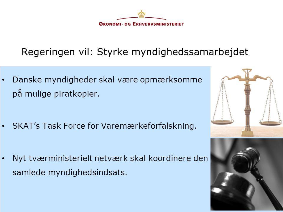 Regeringen vil: Styrke myndighedssamarbejdet •Danske myndigheder skal være opmærksomme på mulige piratkopier.