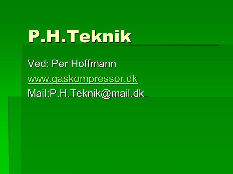 P.H.Teknik Ved: Per Hoffmann www.gaskompressor.dk Mail:P.H.Teknik@mail.dk