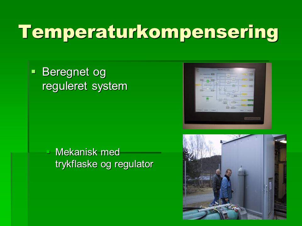Temperaturkompensering  Beregnet og reguleret system  Mekanisk med trykflaske og regulator