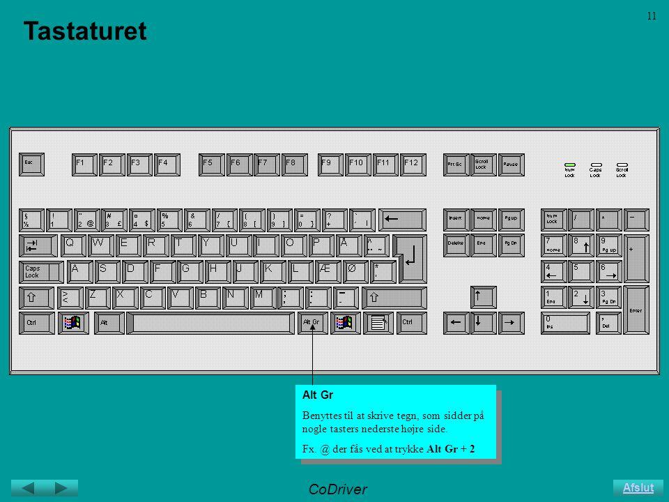 CoDriver Afslut 11 Tastaturet Alt Gr Benyttes til at skrive tegn, som sidder på nogle tasters nederste højre side.