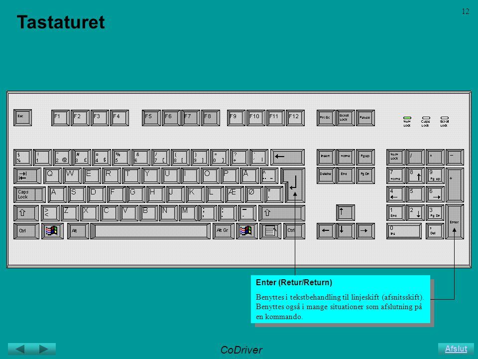 CoDriver Afslut 12 Tastaturet Enter (Retur/Return) Benyttes i tekstbehandling til linjeskift (afsnitsskift).