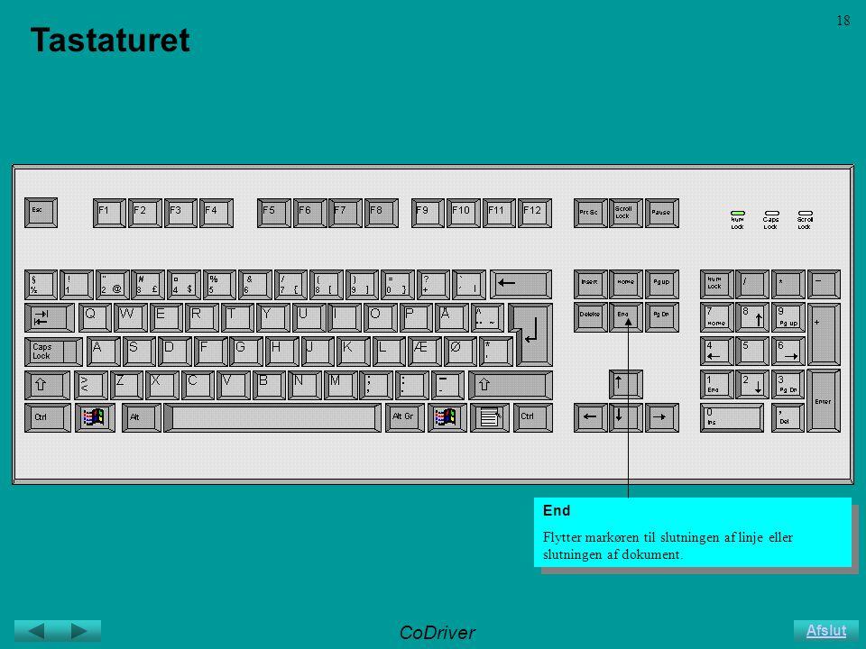 CoDriver Afslut 18 Tastaturet End Flytter markøren til slutningen af linje eller slutningen af dokument.