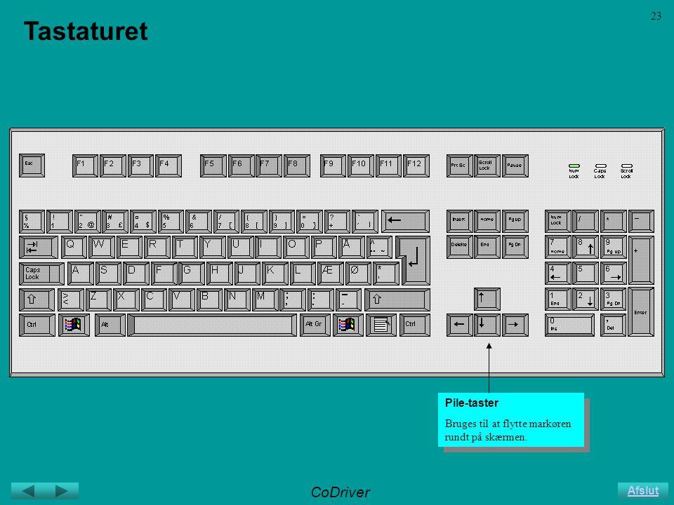 CoDriver Afslut 23 Tastaturet Pile-taster Bruges til at flytte markøren rundt på skærmen.