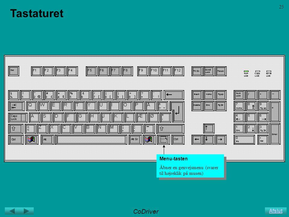 CoDriver Afslut 25 Tastaturet Menu-tasten Åbner en genvejsmenu (svarer til højreklik på musen) Menu-tasten Åbner en genvejsmenu (svarer til højreklik på musen)