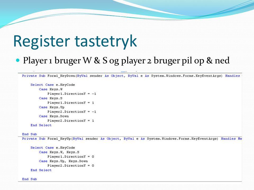 Register tastetryk  Player 1 bruger W & S og player 2 bruger pil op & ned