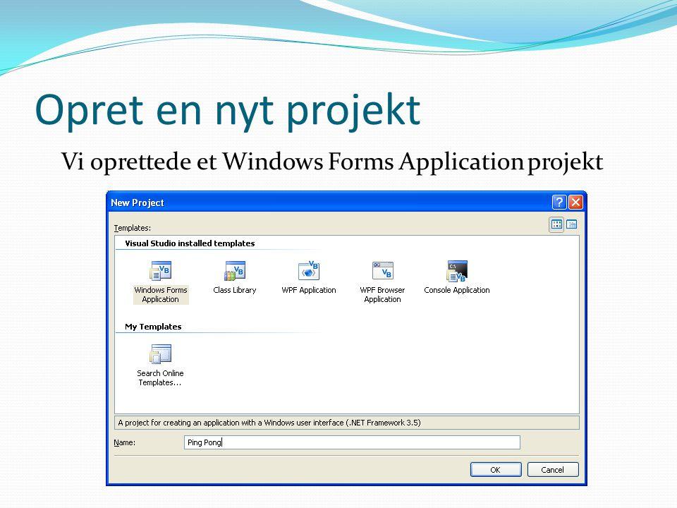 Opret en nyt projekt Vi oprettede et Windows Forms Application projekt