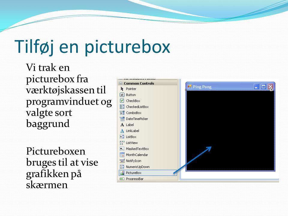 Tilføj en picturebox Vi trak en picturebox fra værktøjskassen til programvinduet og valgte sort baggrund Pictureboxen bruges til at vise grafikken på skærmen