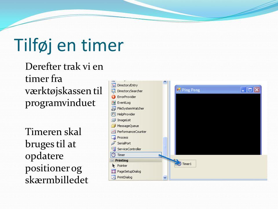 Tilføj en timer Derefter trak vi en timer fra værktøjskassen til programvinduet Timeren skal bruges til at opdatere positioner og skærmbilledet