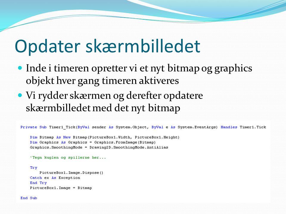 Opdater skærmbilledet  Inde i timeren opretter vi et nyt bitmap og graphics objekt hver gang timeren aktiveres  Vi rydder skærmen og derefter opdatere skærmbilledet med det nyt bitmap