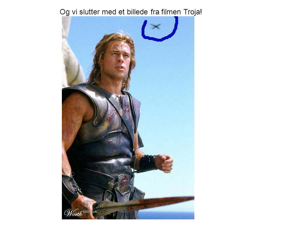 Og vi slutter med et billede fra filmen Troja!