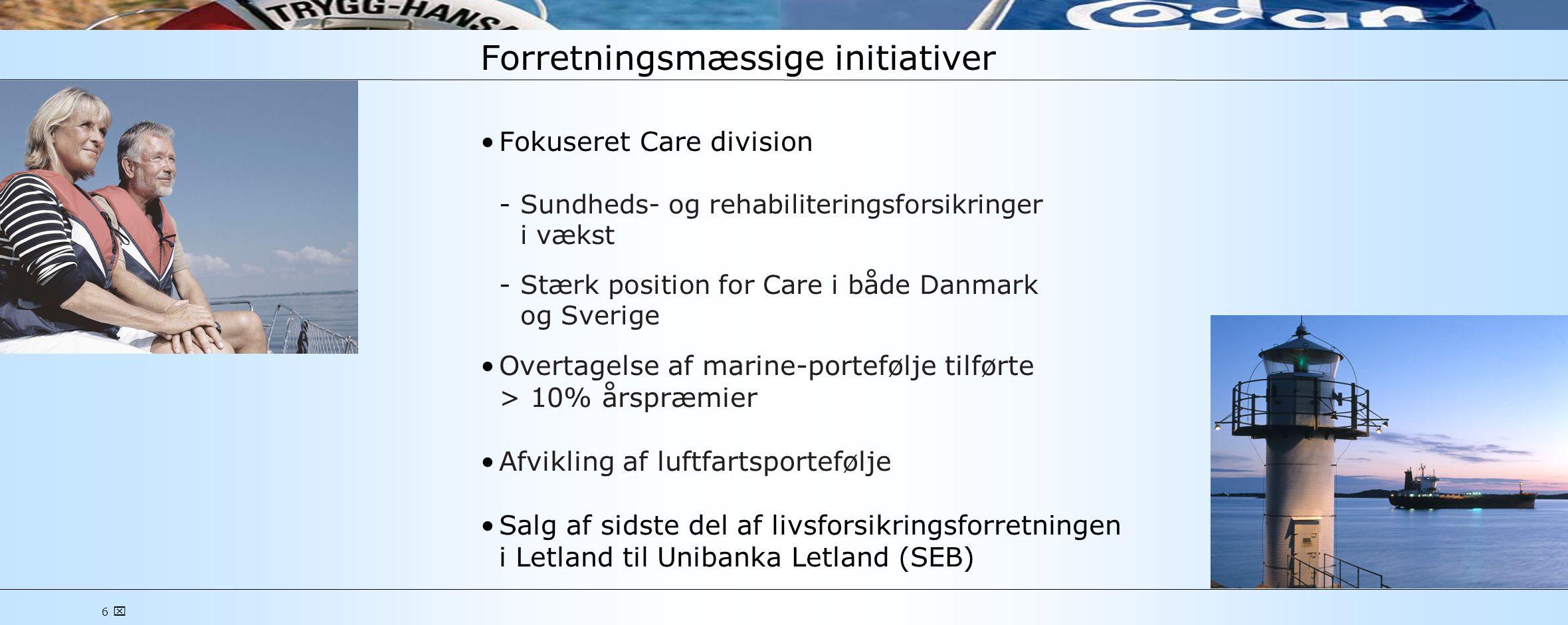 6  Forretningsmæssige initiativer •Fokuseret Care division Sundheds- og rehabiliteringsforsikringer i vækst Stærk position for Care i både Danmark og Sverige •Overtagelse af marine-portefølje tilførte > 10% årspræmier •Afvikling af luftfartsportefølje •Salg af sidste del af livsforsikringsforretningen i Letland til Unibanka Letland (SEB)