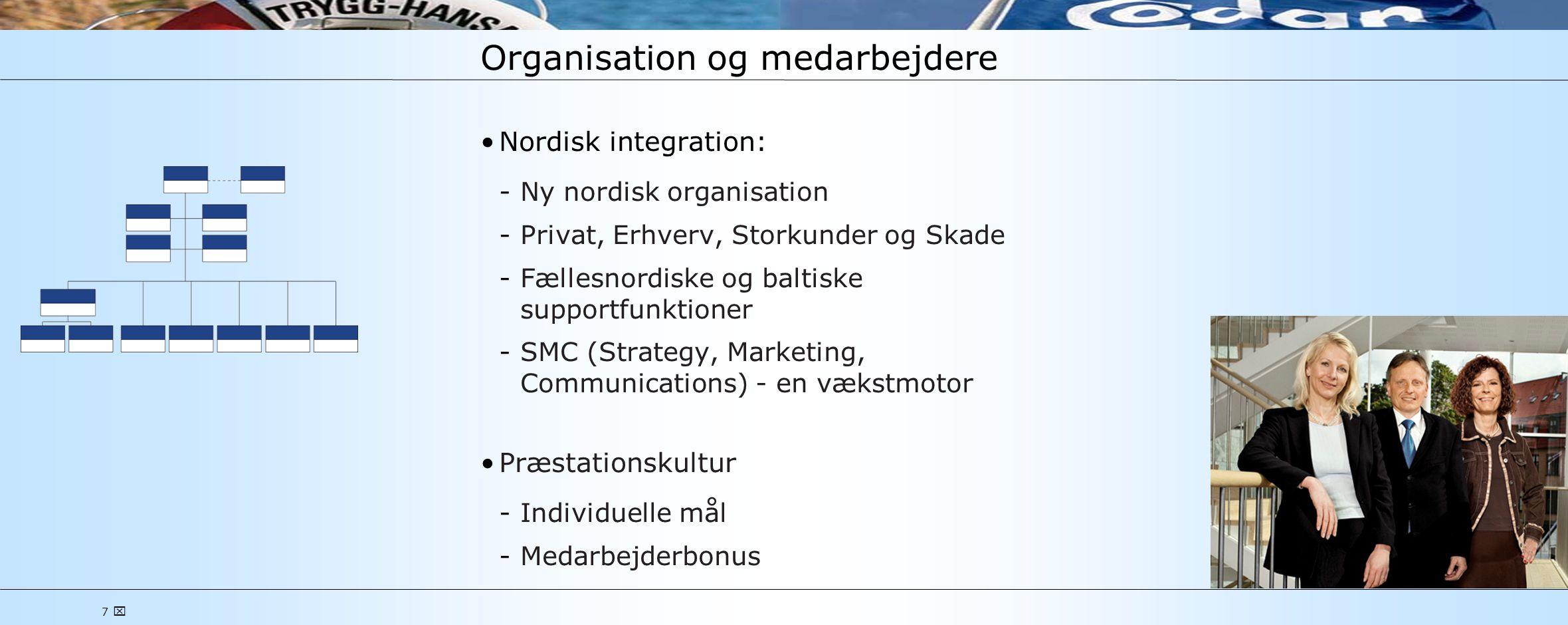 7  Organisation og medarbejdere •Nordisk integration: Ny nordisk organisation Privat, Erhverv, Storkunder og Skade Fællesnordiske og baltiske supportfunktioner SMC (Strategy, Marketing, Communications) - en vækstmotor •Præstationskultur Individuelle mål Medarbejderbonus
