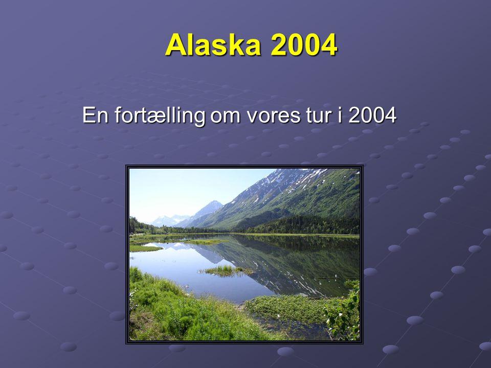 Alaska 2004 En fortælling om vores tur i 2004