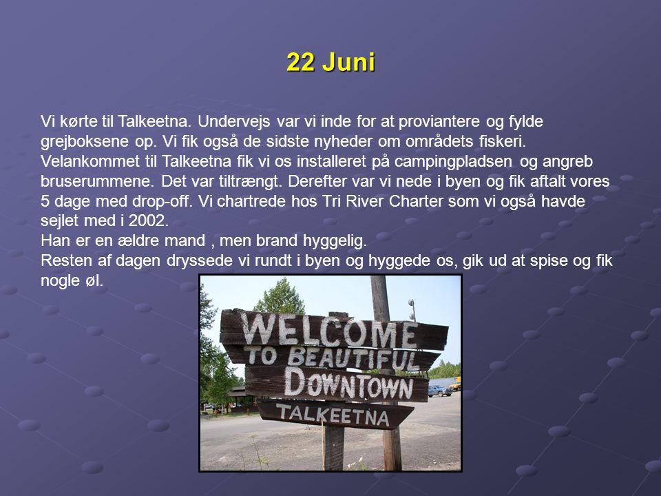 22 Juni Vi kørte til Talkeetna. Undervejs var vi inde for at proviantere og fylde grejboksene op.