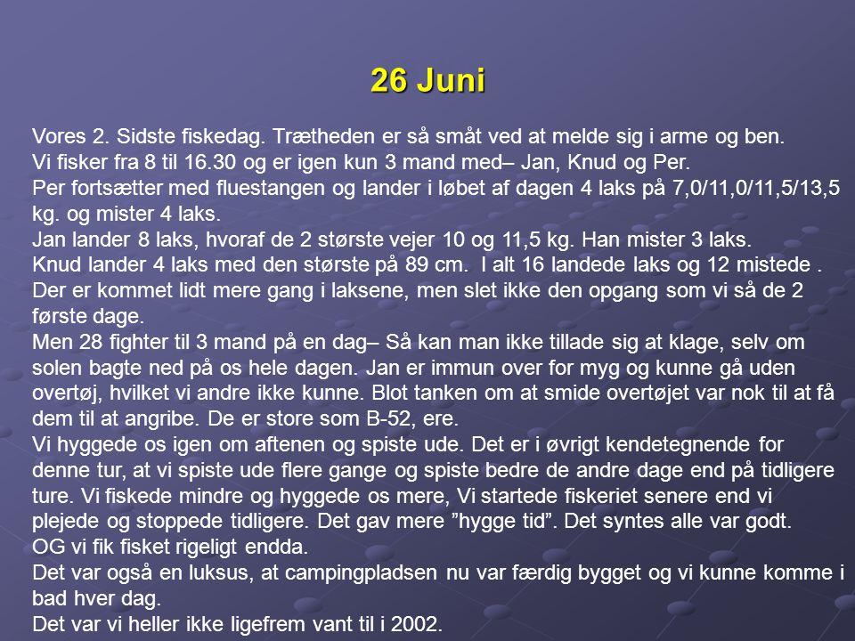 26 Juni Vores 2. Sidste fiskedag. Trætheden er så småt ved at melde sig i arme og ben.