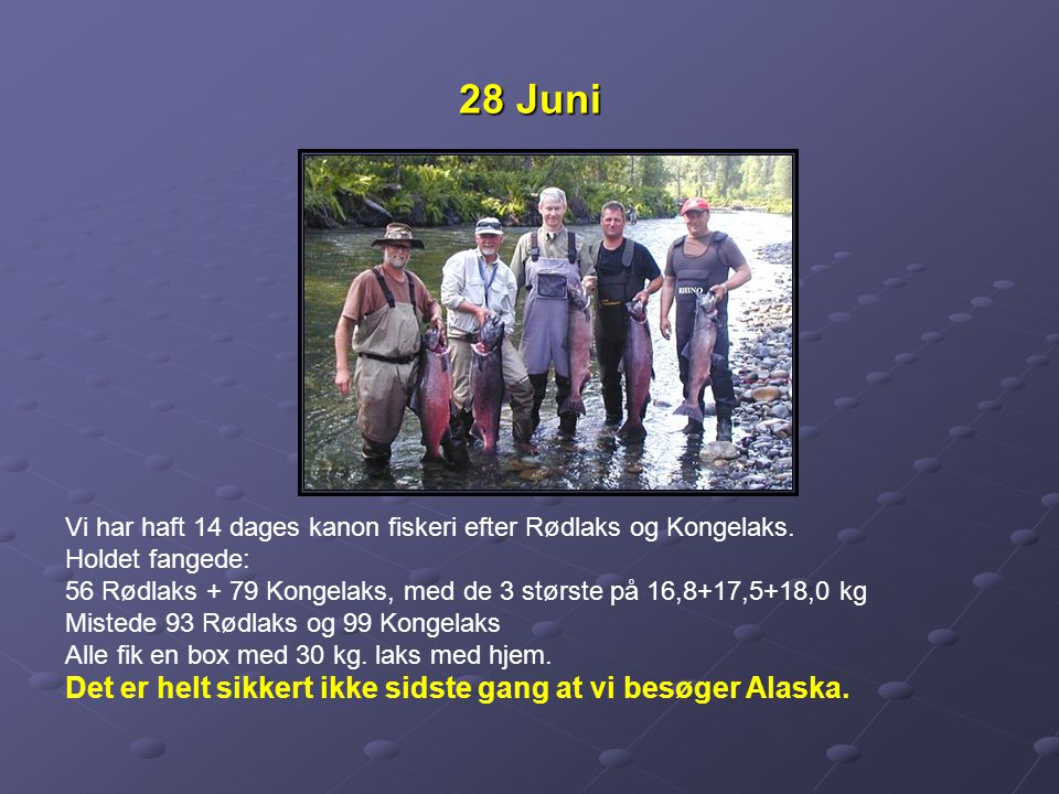 28 Juni Vi har haft 14 dages kanon fiskeri efter Rødlaks og Kongelaks.